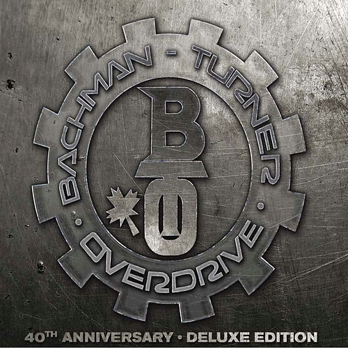 BachmanTurner Overdrive: 40th Anniversary by Bachman-Turner Overdrive