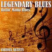 Legendary Blues - Rollin' Mama Blues by Various Artists
