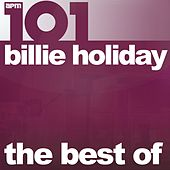 101 - The Best of Billie Holiday by Billie Holiday