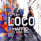 Tu Ta Loco (feat. Magic Juan) by Maffio