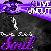 Live And Uncut - Soul by Various Artists
