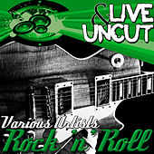 Live And Uncut - Rock 'n' Roll von Various Artists