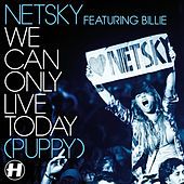 We Can Only Live Today (Puppy) von Netsky