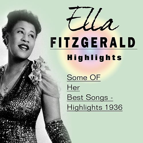 Highlights (Some of Her Best Songs - 1936) by Ella Fitzgerald