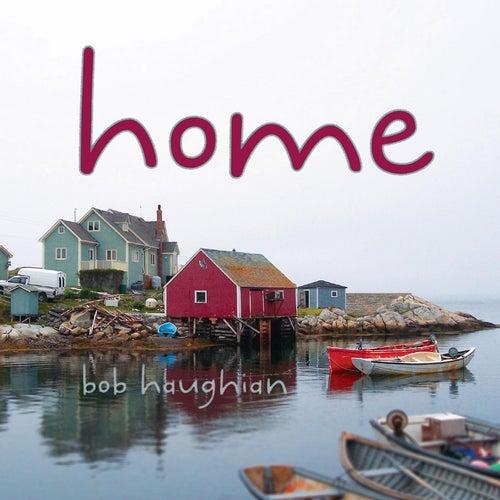 Home by Bob Haughian