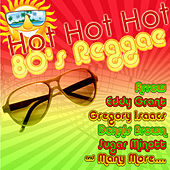 Hot Hot Hot 80's Reggae by Various Artists
