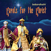 Carols for the Christ by Bobandkathi