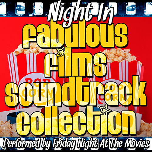 Night In: Fabulous Films Soundtrack Collection by Friday Night At The Movies