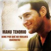 Dime por Qué No Vuelves (Bachata) de Manu Tenorio