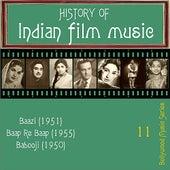 History of Indian Film Music [Baazi (1951), Baap Re Baap (1955),  Babooji (1950)], Vol.  11 by Various Artists