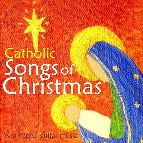 Catholic Songs of Christmas – Worshipful Guitar Music by Instrumental Holiday Music Artists