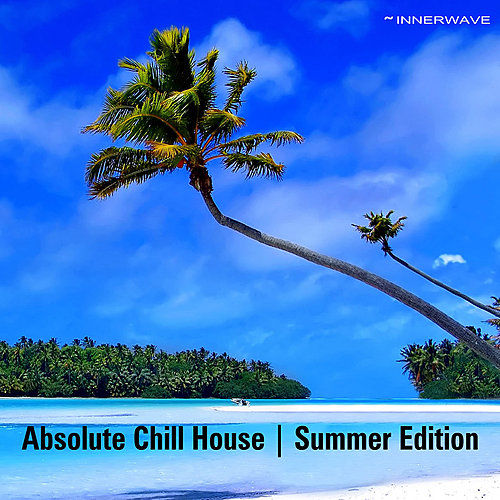 Absolute Chill House | Summer Edition by Various Artists