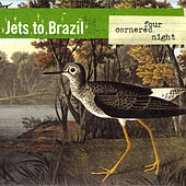 Four Cornered Night by Jets to Brazil