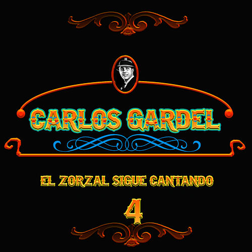 El Zorzal Sigue Cantando, Vol. 4 by Carlos Gardel