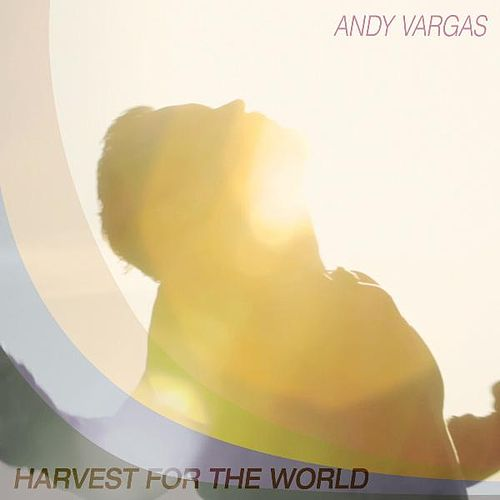 Harvest for the World by Andy Vargas
