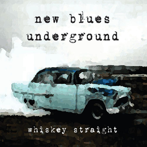 Whiskey Straight by New Blues Underground