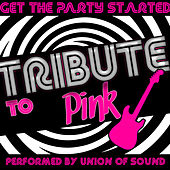 Get the Party Started: Tribute to Pink by Union Of Sound