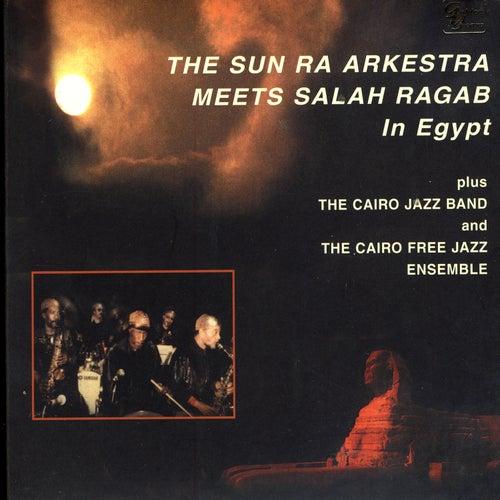 The Sun Ra Arkestra Meets Salah Ragab In Egypt by Sun Ra