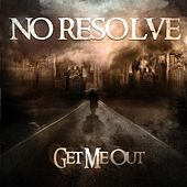 Get Me Out by No Resolve