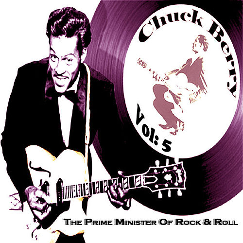 The Prime Minister Of Rock 'n' Roll Chuck Berry Vol. 5 by Chuck Berry
