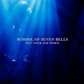 Put Your Sad Down von School Of Seven Bells
