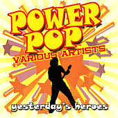 Power Pop : Yesterday's Heroes by Various Artists