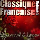 Classique Francaise - Hymne A L'amour Volume 5 von Various Artists