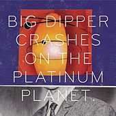 Crashes On the Platinum Planet de Big Dipper