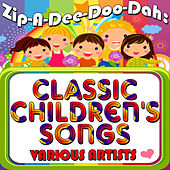 Zip-A-Dee-Doo-Dah: Classic Children's Songs by Various Artists