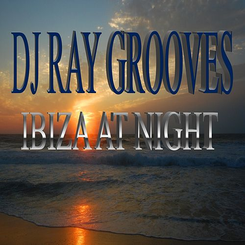 Ibiza At Night by DJ Ray Grooves