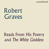 Robert Graves Reads From His Poetry and The White Goddess - The Complete 1957 Caedmon Recordings by Robert Graves