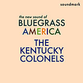 The New Sound of Bluegrass America - featuring Clarence White, Gordon Terry, Roger Bush, LeRoy Mack and Billy Ray Lathum von The Kentucky Colonels