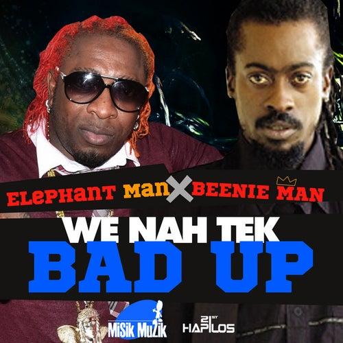 We Nah Tek Bad Up - Single by Elephant Man