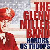 The Glenn Miller Band Honors the US Troops by Glenn Miller