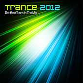 Trance 2012 - The Best Tunes In The Mix (Year Mix) [Mixed Version] von Various Artists