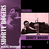 Jazz Figures / Shorty Rogers (1951-1953), Volume 1 di Shorty Rogers