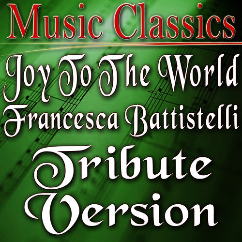 Joy to the World (Francesca Battistelli Tribute Version) by Music Classics