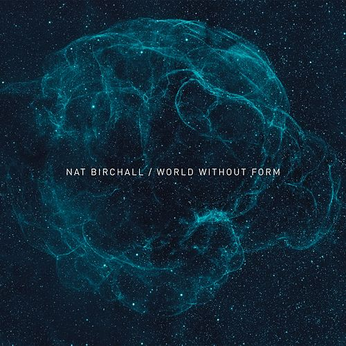 World Without Form by Nat Birchall