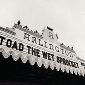 Welcome Home: Live At The Arlington Theatre, Santa Barbara 1992 by Toad the Wet Sprocket