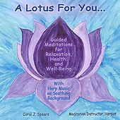 A Lotus For You:Guided Meditations for Relaxation, Health, and Well-Being by Carol J. Spears