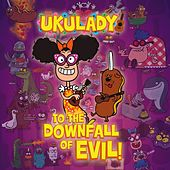 To the Downfall of Evil! by The Ukulady