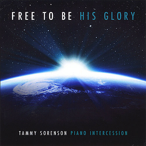 Free to Be His Glory by Tammy Sorenson