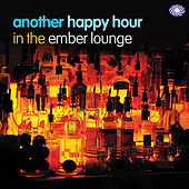 Another Happy Hour In The Ember Lounge by Various Artists