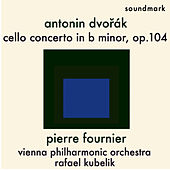 Dvořák: Cello Concerto in B Minor, op. 104 - The 1954 London Recordings - Pierre Fournier, Vienna Philharmonic, Rafael Kubelik von Pierre Fournier