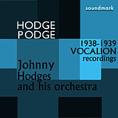 Hodge Podge: The 1938-1939 Vocalion Recordings by Johnny Hodges and His Orchestra