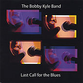 Last Call for the Blues by The Bobby Kyle Band