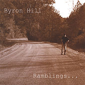 Ramblings by Byron Hill