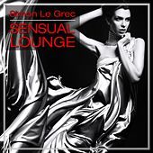 Sensual Lounge (A Fabulous Lounge, Chill Out and Downbeat Selection) by Simon Le Grec