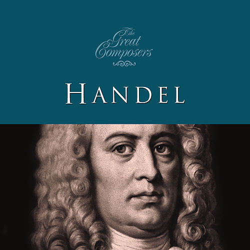 The Great Composers… Handel by Various Artists