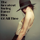 The Greatest Swing Dance Hits of All Time by Various Artists